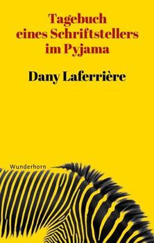 Tagebuch eines Schriftstellers im Pyjama - Dany Laferrière  [Gebundene Ausgabe]
