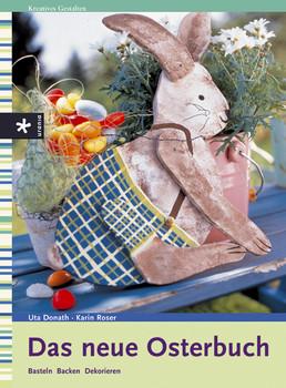 Das neue Osterbuch. Basteln, Backen, Dekorieren - Uta Donath