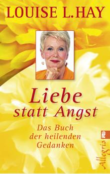 Liebe statt Angst: Das Buch der heilenden Gedanken - Louise L. Hay