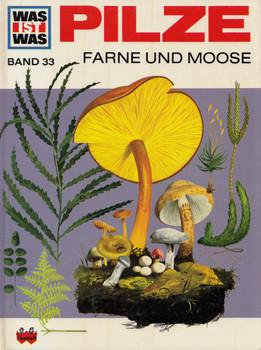 Was ist Was: Band 33 - Pilze, Farne und Moose [Gebundene Ausgabe]