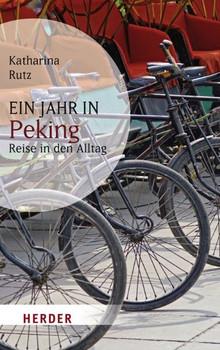 Ein Jahr in Peking: Reise in den Alltag - Katharina Rutz