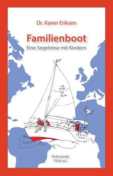 Familienboot. Eine Segelreise mit Kindern - Karen Eriksen  [Gebundene Ausgabe]