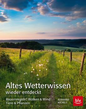 Altes Wetterwissen wieder entdeckt: Bauermregeln,  Wolken & Wind,  Tiere & Pflanzen - Michels, Bernhard