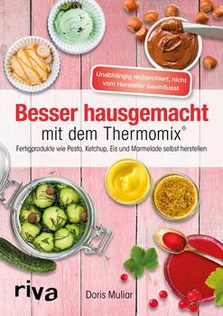 Besser hausgemacht mit dem Thermomix®. Beliebte Fertigprodukte wie Pesto, Ketchup, Eis, Marmelade selbst herstellen - Doris Muliar  [Taschenbuch]