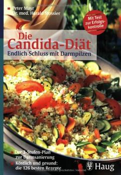 Die Candida-Diät: Endlich Schluss mit Darmpilzen. Der 3-Stufen-Plan zur Darmsanierung. Köstlich und gesund: die 126 besten Rezepte - Peter Mayr