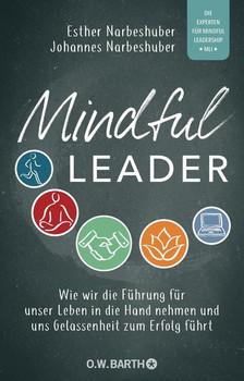 Mindful Leader. Wie wir die Führung für unser Leben in die Hand nehmen und uns Gelassenheit zum Erfolg führt - Johannes Narbeshuber  [Taschenbuch]
