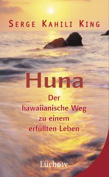 Huna: Der hawaiianische Weg zu einem erfüllten Leben - Serge Kahili King