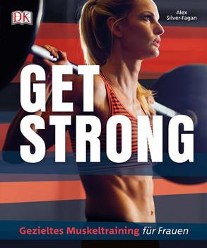 Get strong. Gezieltes Muskeltraining für Frauen - Alex Silver-Fagan  [Taschenbuch]