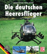 Die deutschen Heeresflieger: Geschichte, Typen und Verbände - Bernd Vetter