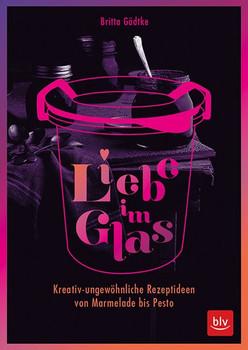 Liebe im Glas. Kreativ-ungewöhnliche Rezeptideen von Marmelade bis Pesto - Britta Gädtke  [Taschenbuch]