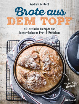 Brote aus dem Topf. 30 einfache Rezepte für locker-leckeres Brot & Brötchen - Audrey Le Goff  [Gebundene Ausgabe]