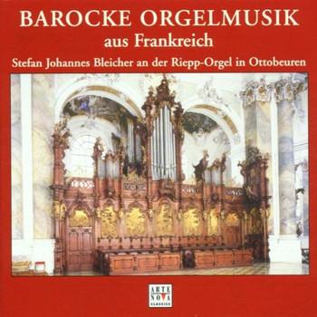 Stefan Johannes Bleicher - Barocke Orgelmusik aus Frankreich
