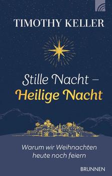 Stille Nacht – Heilige Nacht. Warum wir Weihnachten heute noch feiern - Timothy Keller  [Gebundene Ausgabe]