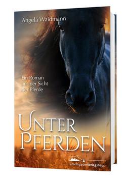 Unter Pferden. Ein Roman aus der Sicht der Pferde - Waidmann Angela  [Taschenbuch]