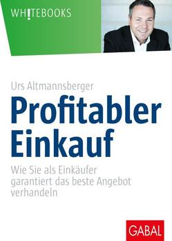 Profitabler Einkauf. Wie Sie als Einkäufer garantiert das beste Angebot verhandeln - Urs Altmannsberger  [Gebundene Ausgabe]