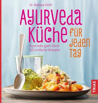 Ayurveda-Küche für jeden Tag. Ayurveda goes West: 120 einfache Rezepte - Barbara Wirth  [Taschenbuch]