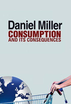 Consumption and Its Consequences - Daniel Miller  [Gebundene Ausgabe]