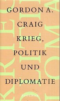 Krieg, Politik und Diplomatie - Gordon A. Craig