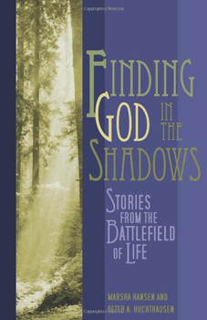 Finding God in the Shadows: Stories from the Battlefield of Life - Huchthausen, Peter A.
