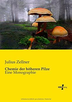 Chemie der hoeheren Pilze: Eine Monographie - Zellner, Julius