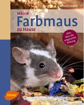 Meine Farbmaus zu Hause - Melanie Teubler  [Taschenbuch]