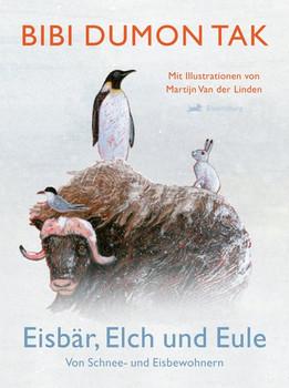 Eisbär, Elch und Eule. Von Schnee- und Eisbewohnern - Bibi Dumon Tak  [Gebundene Ausgabe]
