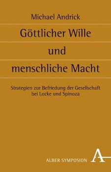 Göttlicher Wille und menschliche Macht. Strategien zur Befriedung der Gesellschaft bei Locke und Spinoza - Michael Andrick  [Gebundene Ausgabe]