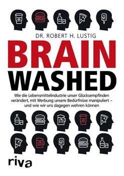 Brainwashedition Wie die Lebensmittelindustrie unser Empfinden von Glück verändert, mit Werbung unsere Bedürfnisse manipuliert – und wie wir uns dagegen wehren können - Robert H. Lustig  [Taschenbuch]
