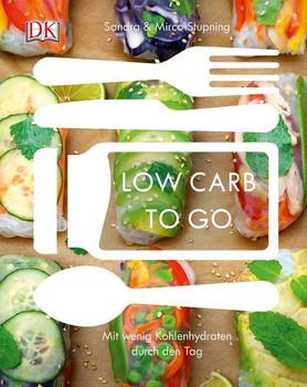 Low carb to go. Mit wenig Kohlenhydraten durch den Tag - Sandra Stupning  [Gebundene Ausgabe]