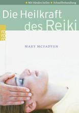 Die Heilkraft des Reiki: Mit Händen heilen. Schnellbehandlung (Ratgeber) - Mary McFadyen
