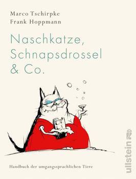 Naschkatze, Schnapsdrossel & Co.. Handbuch der umgangssprachlichen Tiere - Marco Tschirpke  [Gebundene Ausgabe]