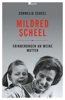 Mildred Scheel: Erinnerungen an meine Mutter - Scheel, Cornelia