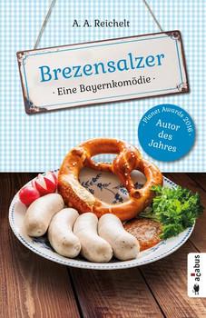 Brezensalzer. Eine Bayernkomödie - A. A. Reichelt  [Taschenbuch]