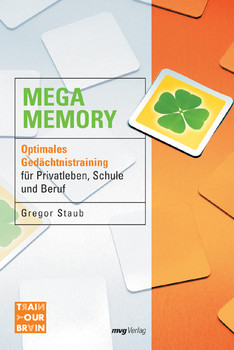 Mega Memory: Optimales Gedächtnistraining für Privatleben, Schule und Beruf - Gregor Staub