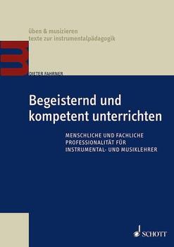 Begeisternd und kompetent unterrichten: Menschliche und fachliche Professionalität für Instrumental- und Musiklehrer (Üben & Musizieren) - Fahrner, Dieter