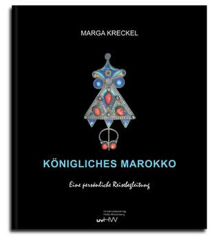 Königliches Marokko. Eine persönliche Reisebegleitung - Marga Kreckel