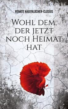 Wohl dem, der jetzt noch Heimat hat - Renate Hagenlocher-Closius  [Taschenbuch]