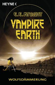 Vampire Earth - Wolfsdämmerung: Roman - E. E. Knight