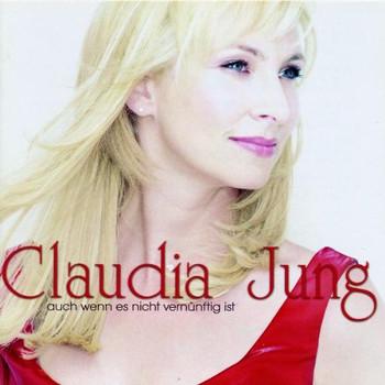 Claudia Jung - Auch wenn es nicht vernünftig ist