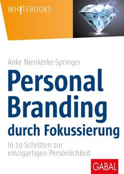 Personal Branding durch Fokussierung. In zehn Schritten zur einzigartigen Persönlichkeit - Anke Nienkerke-Springer  [Gebundene Ausgabe]