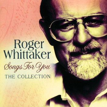Roger Whittaker - Songs for You - The Collection