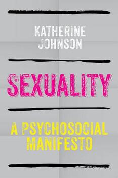 Sexuality. A Psychosocial Manifesto - Katherine Johnson  [Gebundene Ausgabe]