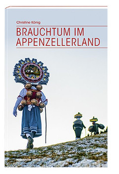 Brauchtum im Appenzellerland - Christine König  [Taschenbuch]