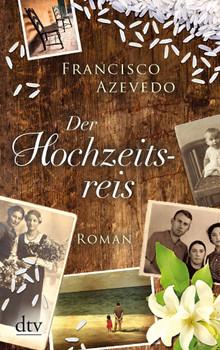 Der Hochzeitsreis: Roman - Azevedo, Francisco