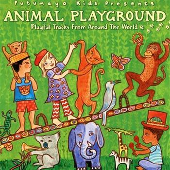 Putumayo Kids Presents - Animal Playground
