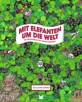 Mit Elefanten umd die Welt. Ein Wimmelbuch für kleine Entdecker - Guillaume Cornet  [Gebundene Ausgabe]