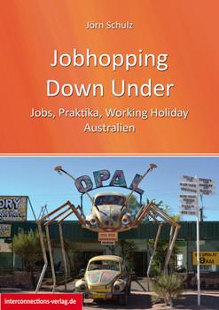 Jobhopping Down Under - Jobs, Praktika, Working Holiday - Australien: Gepäck, Steuernummer, Versicherung, Visum, Wwoof - Jörn Schulz