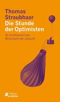 Die Stunde der Optimisten. So funktioniert die Wirtschaft der Zukunft - Thomas Straubhaar  [Gebundene Ausgabe]