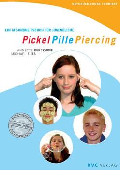 Pickel Pille Piercing: Ein Gesundheitsbuch für Jugendliche. Naturheilkunde fundiert - Annette Kerckhoff