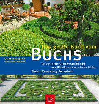 Das große Buch vom Buchs: Die schönsten Gestaltungsbeispiele aus  öffentlichen und privaten Gärten. Sorten - Verwendung - Formschnitt - Gerda  ...